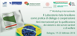 7° Workshop internazionale. Il Laboratorio italo-brasiliano come pratica di dialogo e cooperazione. Reti internazionali per la qualificazione dei sistemi e dei servizi sanitari e di welfare