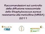 Raccomandazioni sul controllo della diffusione nosocomiale dello Staphylococcus aureus resistente alla meticillina (MRSA). 2011