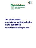Uso di antibiotici e resistenze antimicrobiche in età pediatrica. Rapporto Emilia-Romagna 2009